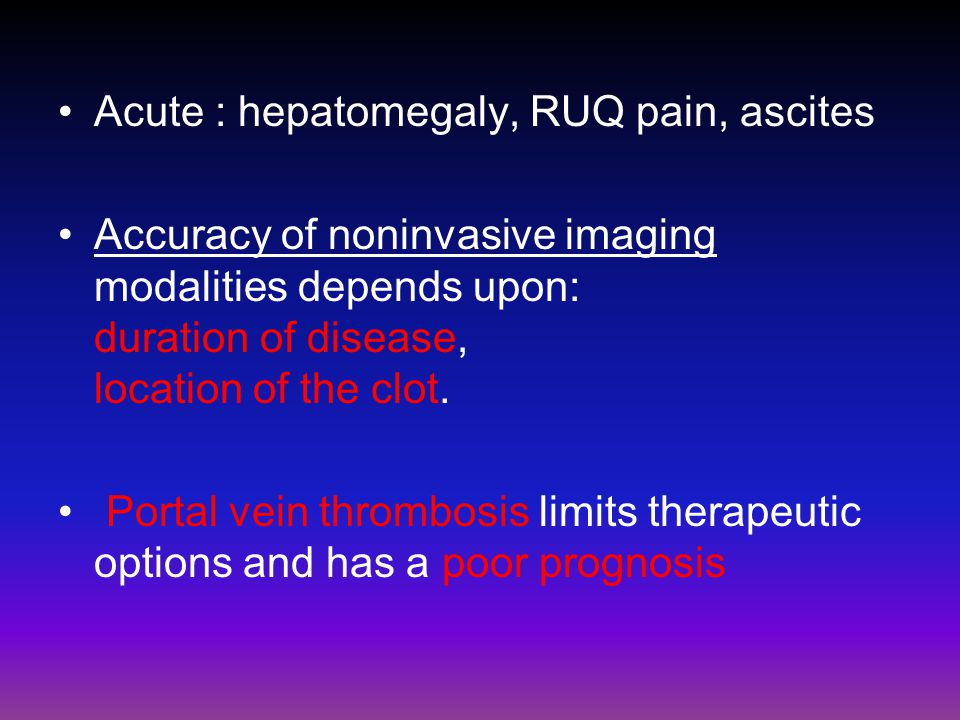 Acute : hepatomegaly, RUQ pain, ascites