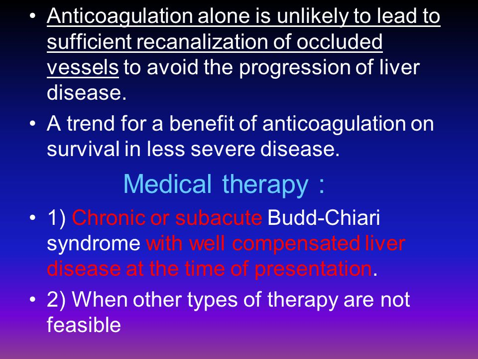 Anticoagulation alone is unlikely to lead to sufficient recanalization of occluded vessels to avoid the progression of liver disease.