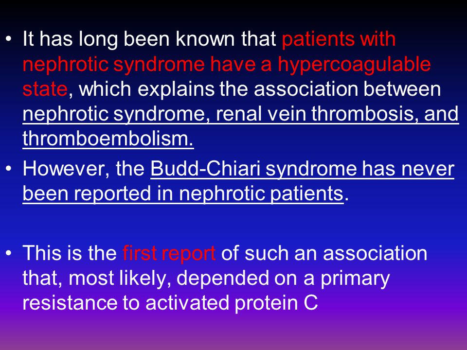 It has long been known that patients with nephrotic syndrome have a hypercoagulable state, which explains the association between nephrotic syndrome, renal vein thrombosis, and thromboembolism.