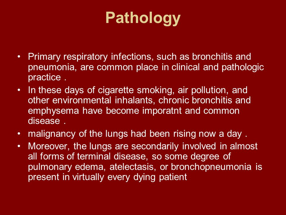 Pathology Primary respiratory infections, such as bronchitis and pneumonia, are common place in clinical and pathologic practice .