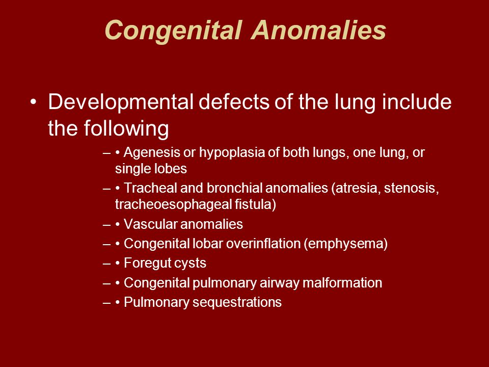 Congenital Anomalies Developmental defects of the lung include the following. • Agenesis or hypoplasia of both lungs, one lung, or single lobes.