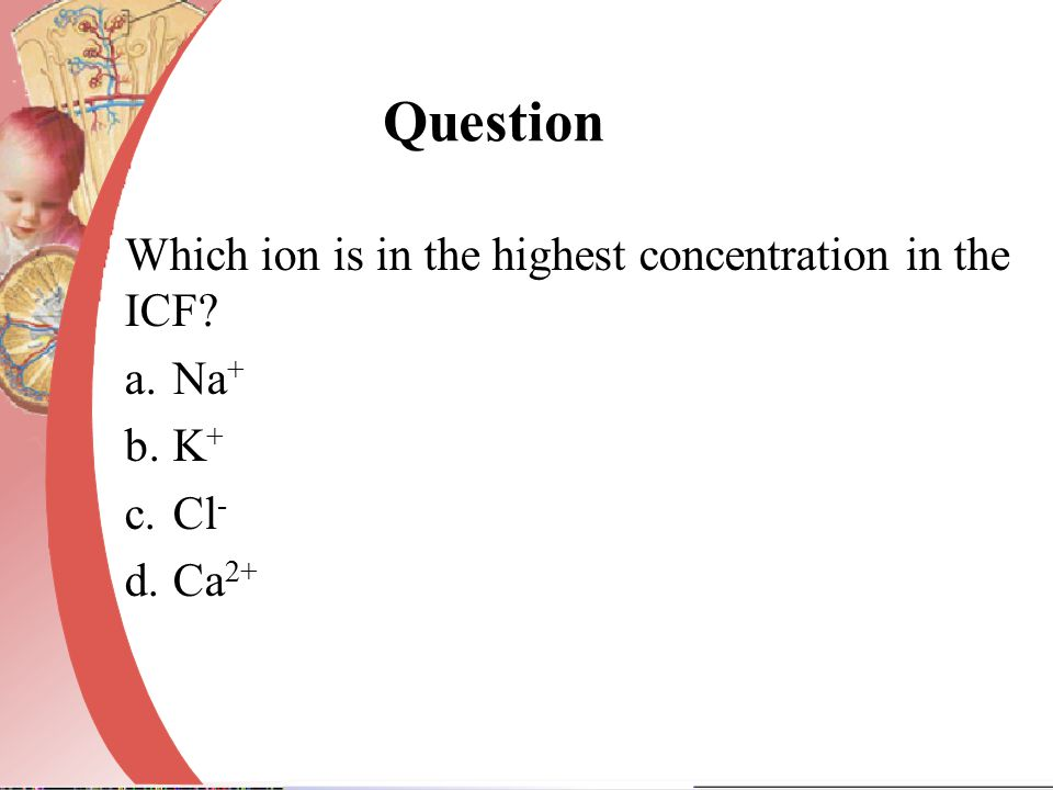 Question Which ion is in the highest concentration in the ICF Na+ K+