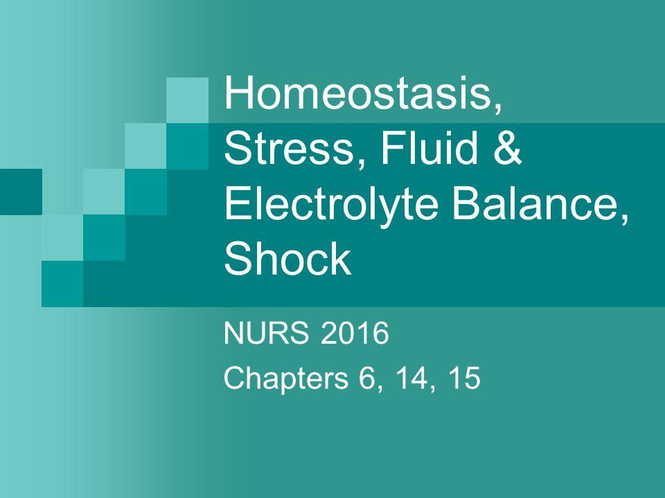 Homeostasis, Stress, Fluid & Electrolyte Balance, Shock