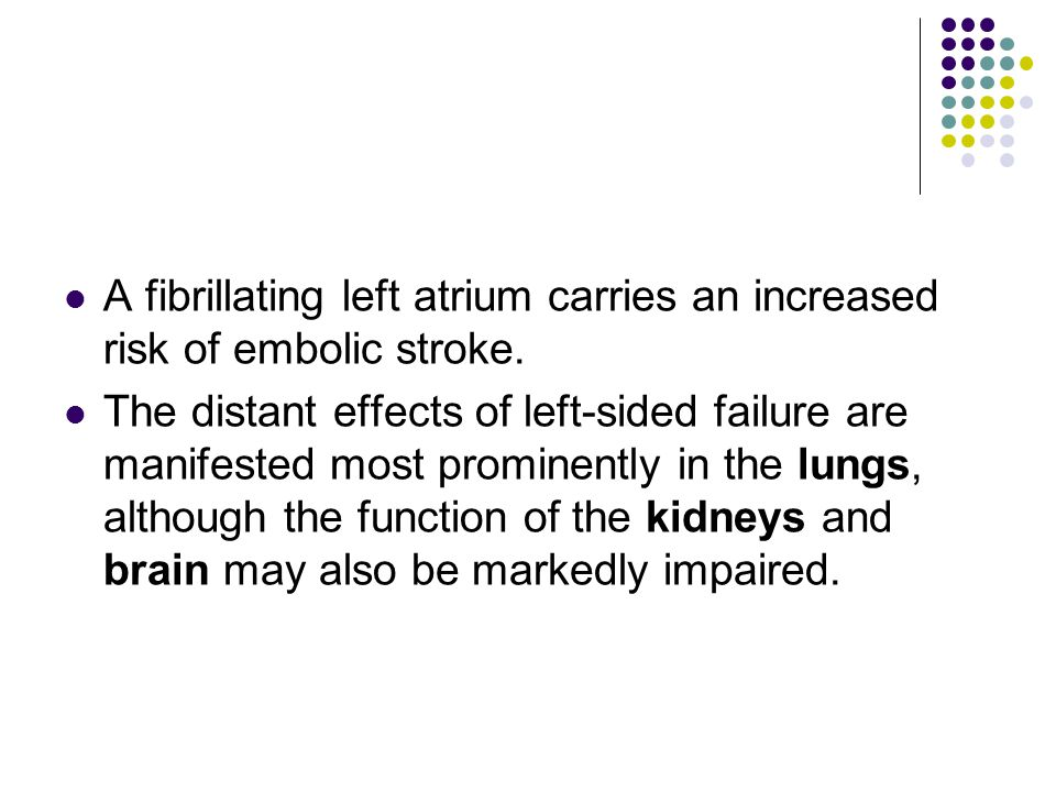 A fibrillating left atrium carries an increased risk of embolic stroke.