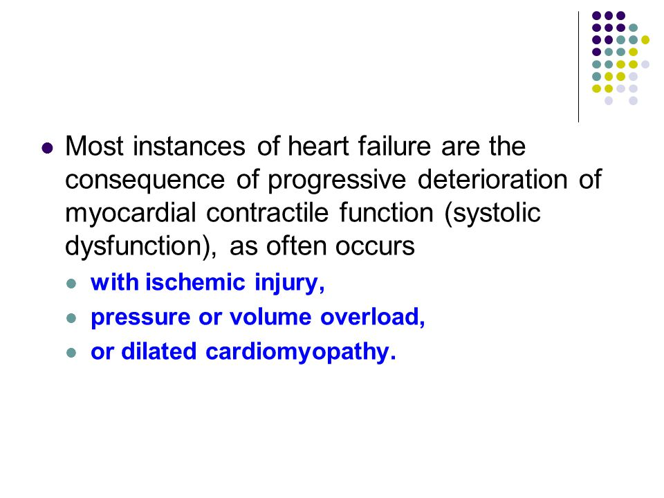 Most instances of heart failure are the consequence of progressive deterioration of myocardial contractile function (systolic dysfunction), as often occurs