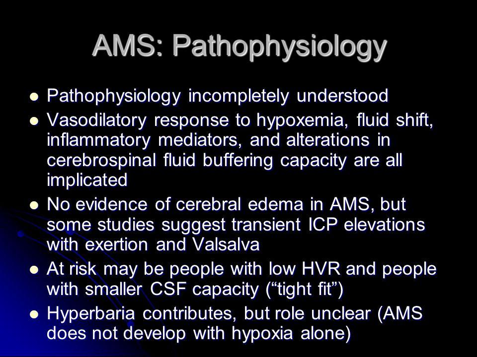 AMS: Pathophysiology Pathophysiology incompletely understood