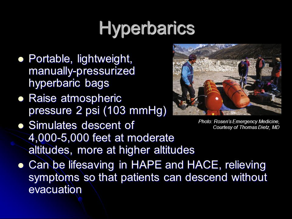 Hyperbarics Portable, lightweight, manually-pressurized hyperbaric bags. Raise atmospheric pressure 2 psi (103 mmHg)