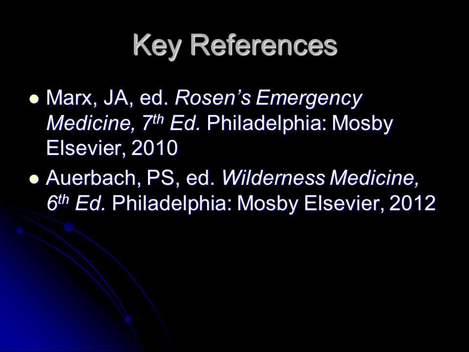 Key References Marx, JA, ed. Rosen's Emergency Medicine, 7th Ed. Philadelphia: Mosby Elsevier, 2010.