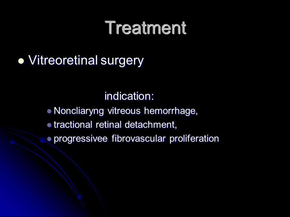 Treatment Vitreoretinal surgery indication:
