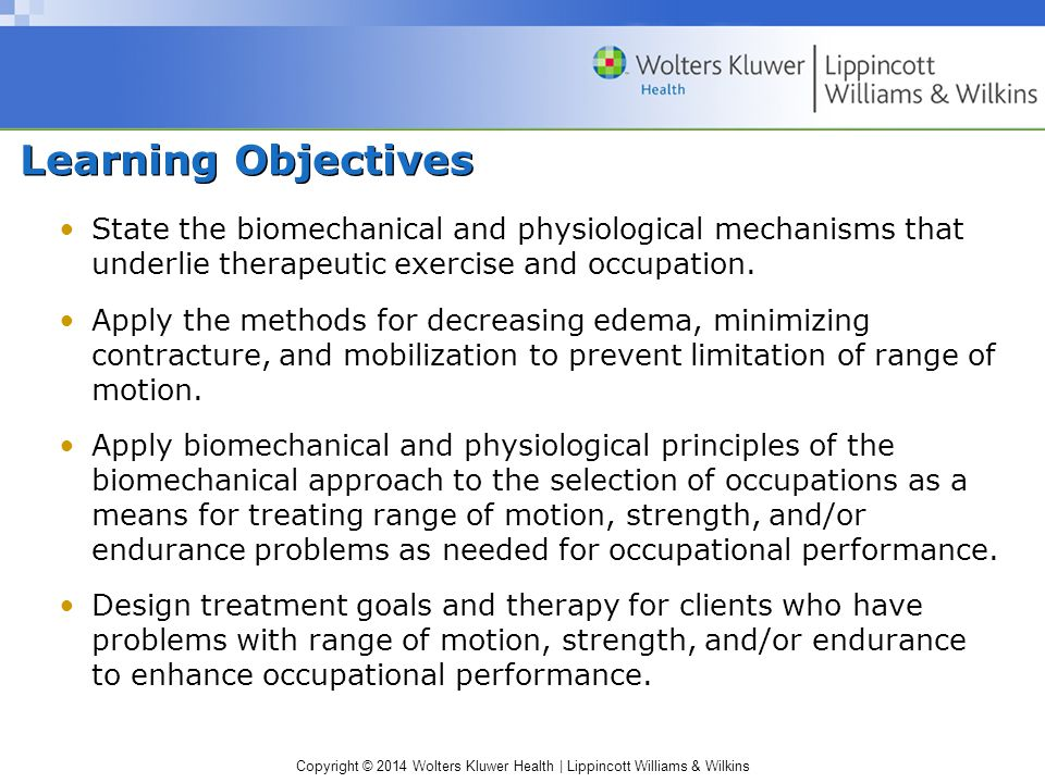 Learning Objectives State the biomechanical and physiological mechanisms that underlie therapeutic exercise and occupation.