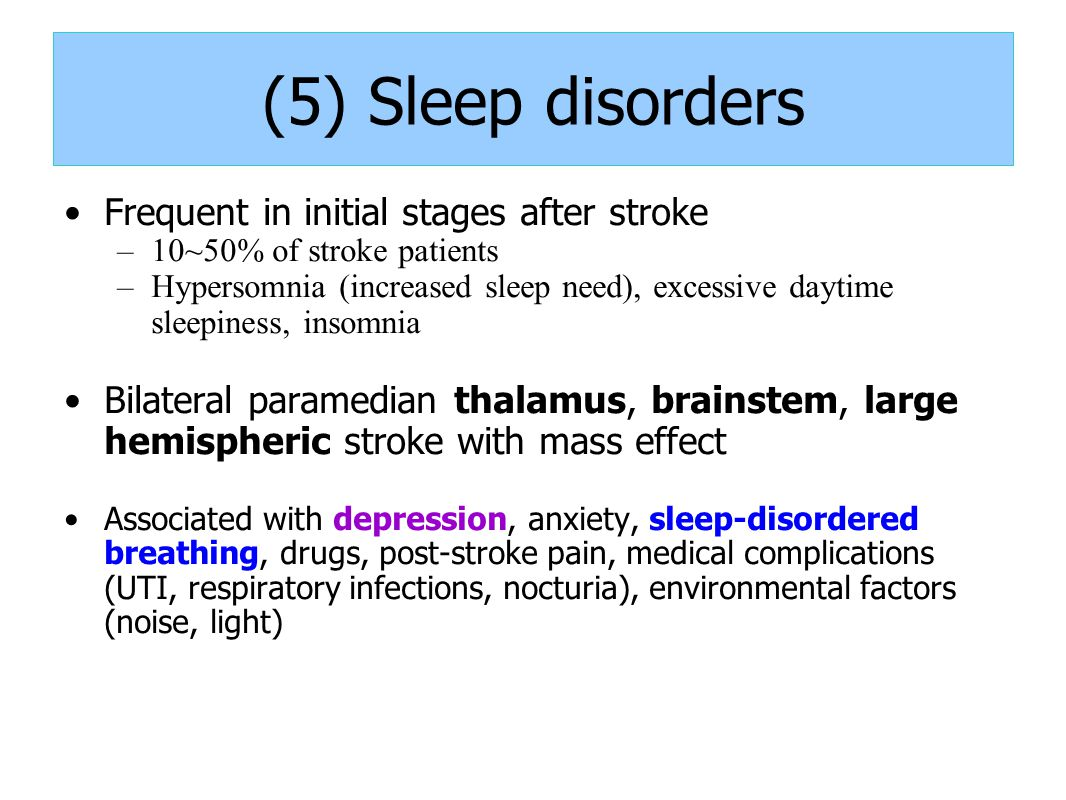 (5) Sleep disorders Frequent in initial stages after stroke
