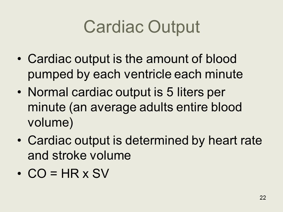 Cardiac Output Cardiac output is the amount of blood pumped by each ventricle each minute.