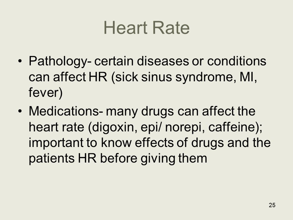 Heart Rate Pathology- certain diseases or conditions can affect HR (sick sinus syndrome, MI, fever)