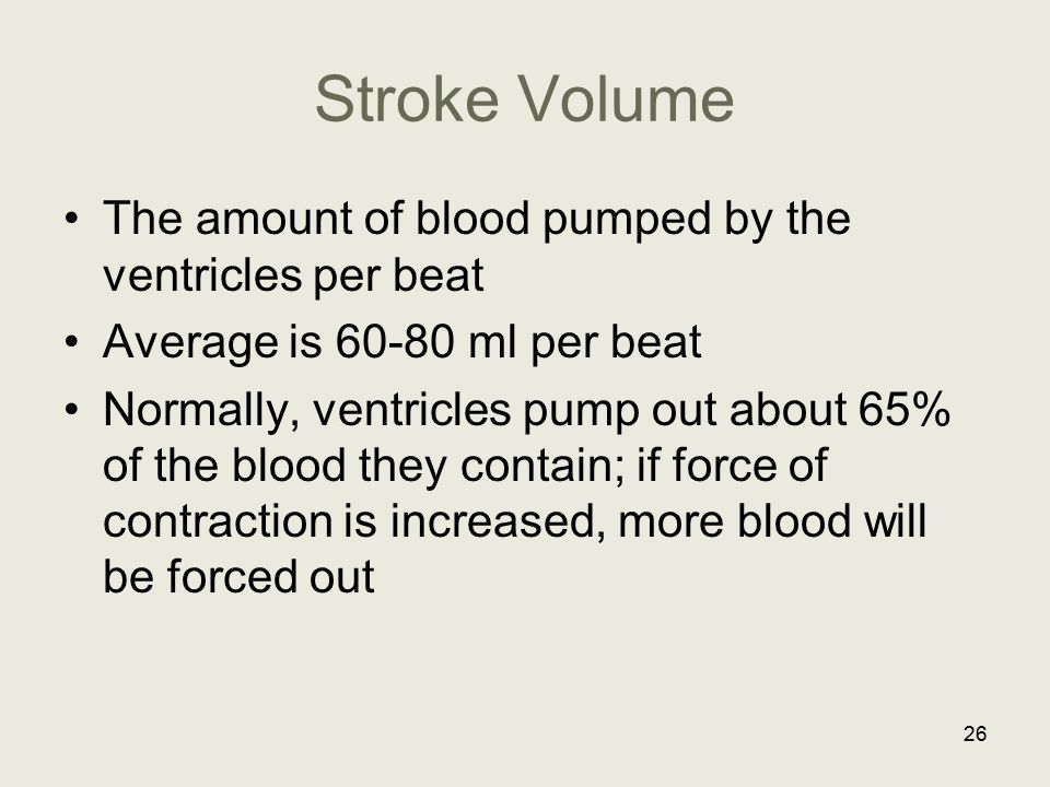 Stroke Volume The amount of blood pumped by the ventricles per beat