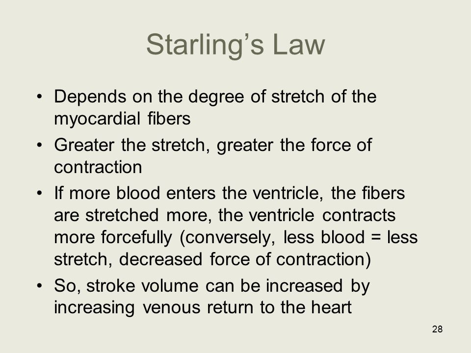 Starling's Law Depends on the degree of stretch of the myocardial fibers. Greater the stretch, greater the force of contraction.