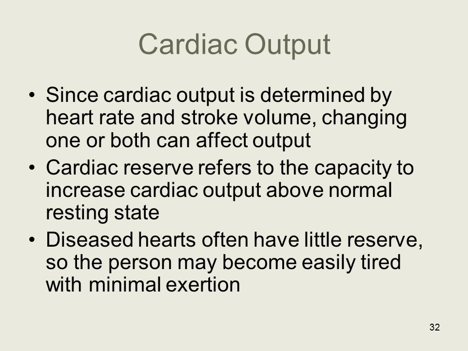 Cardiac Output Since cardiac output is determined by heart rate and stroke volume, changing one or both can affect output.