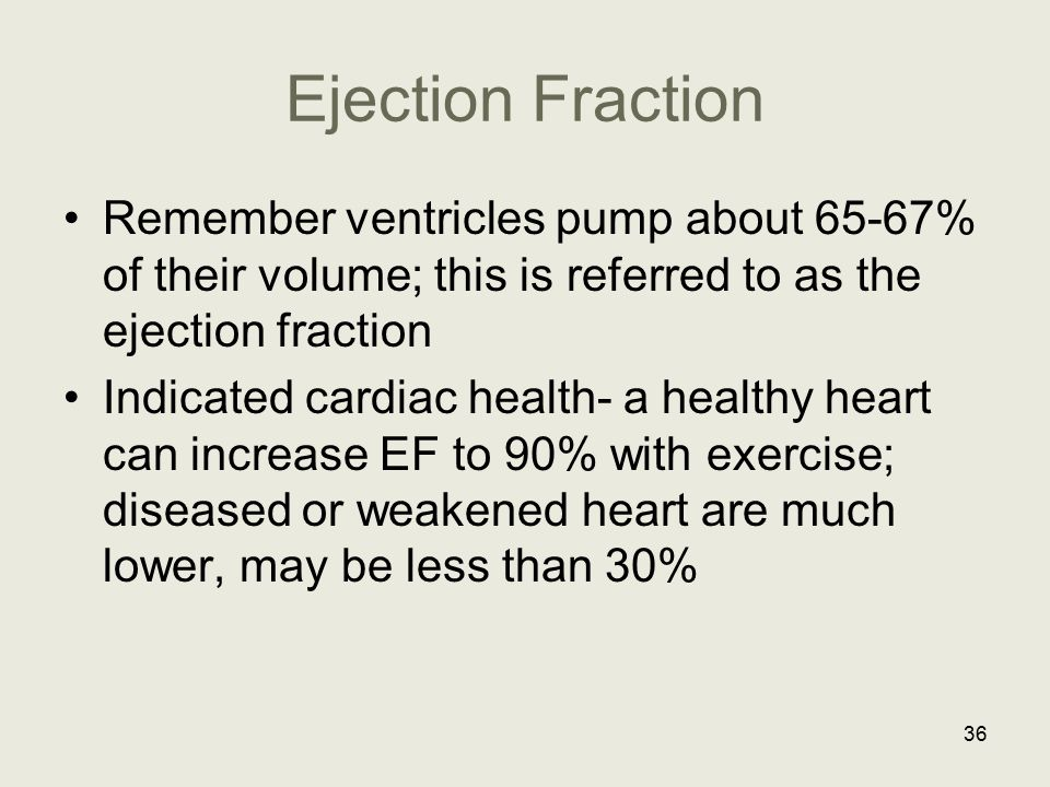 Ejection Fraction Remember ventricles pump about 65-67% of their volume; this is referred to as the ejection fraction.