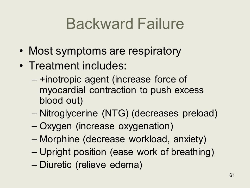 Backward Failure Most symptoms are respiratory Treatment includes: