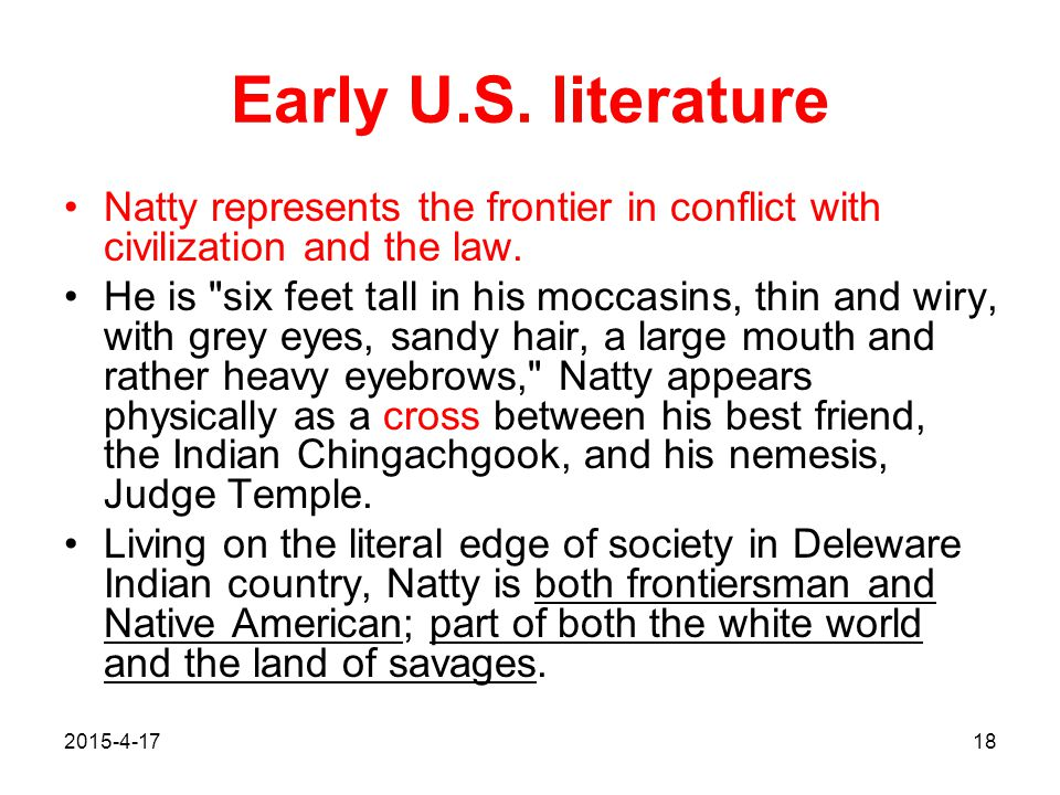 Early U.S. literature Natty represents the frontier in conflict with civilization and the law.