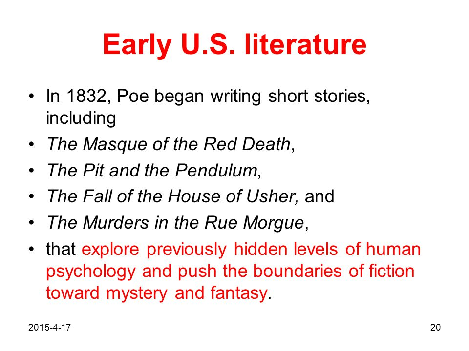 Early U.S. literature In 1832, Poe began writing short stories, including. The Masque of the Red Death,