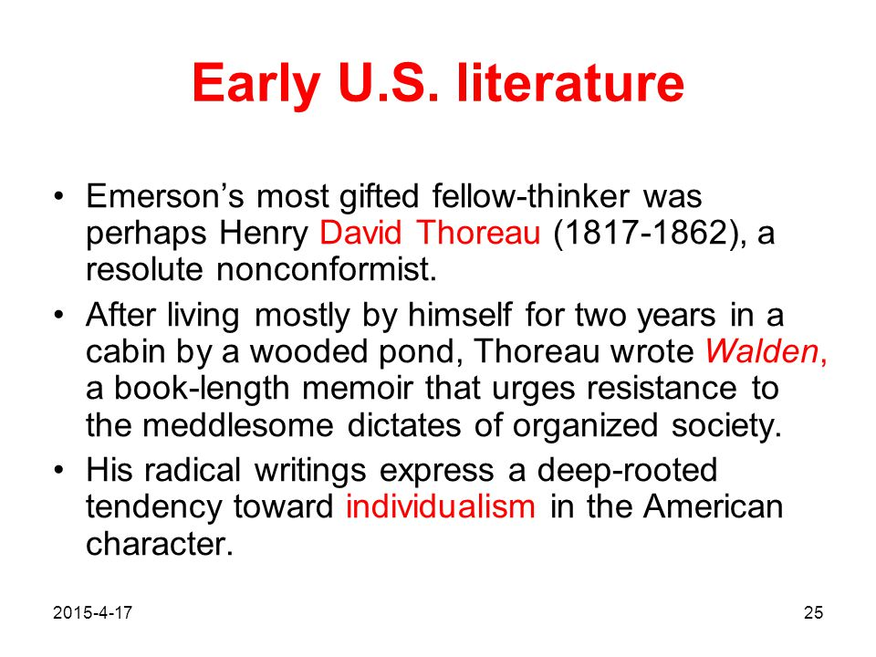 Early U.S. literature Emerson's most gifted fellow-thinker was perhaps Henry David Thoreau (1817-1862), a resolute nonconformist.