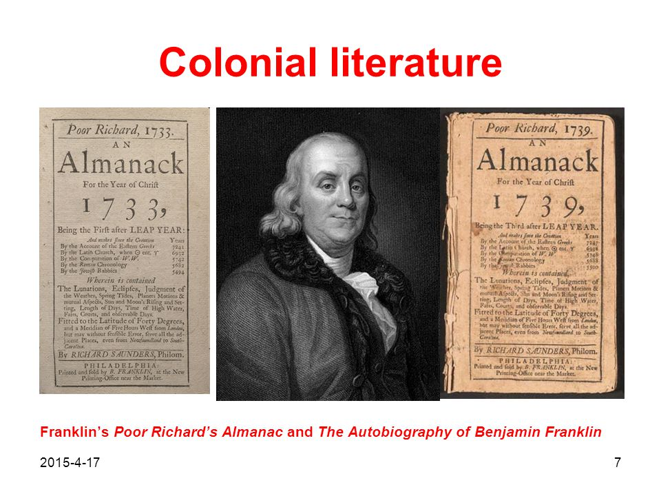 Colonial literature Franklin's Poor Richard's Almanac and The Autobiography of Benjamin Franklin.