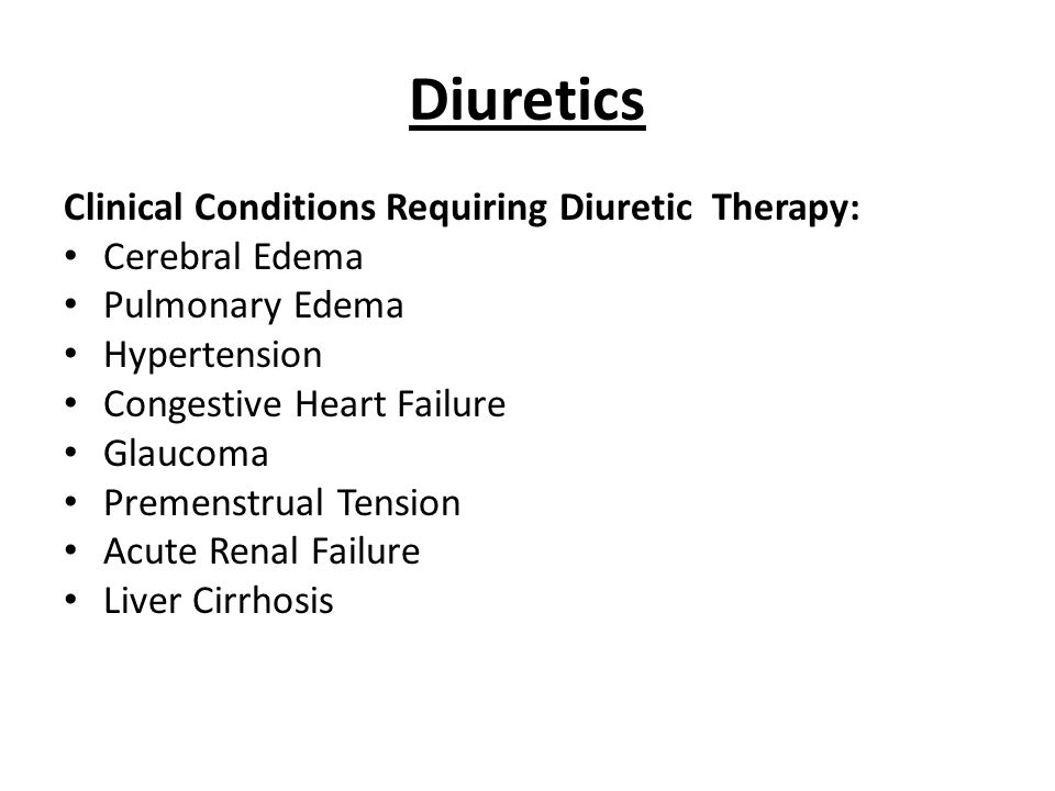 Diuretics Clinical Conditions Requiring Diuretic Therapy: