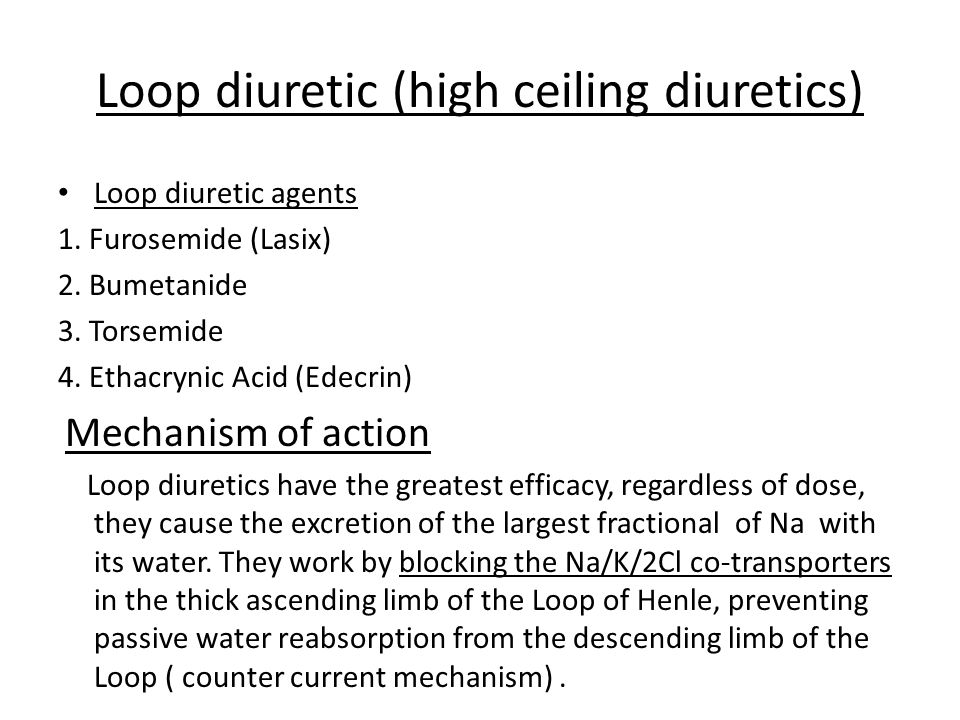 Loop diuretic (high ceiling diuretics)