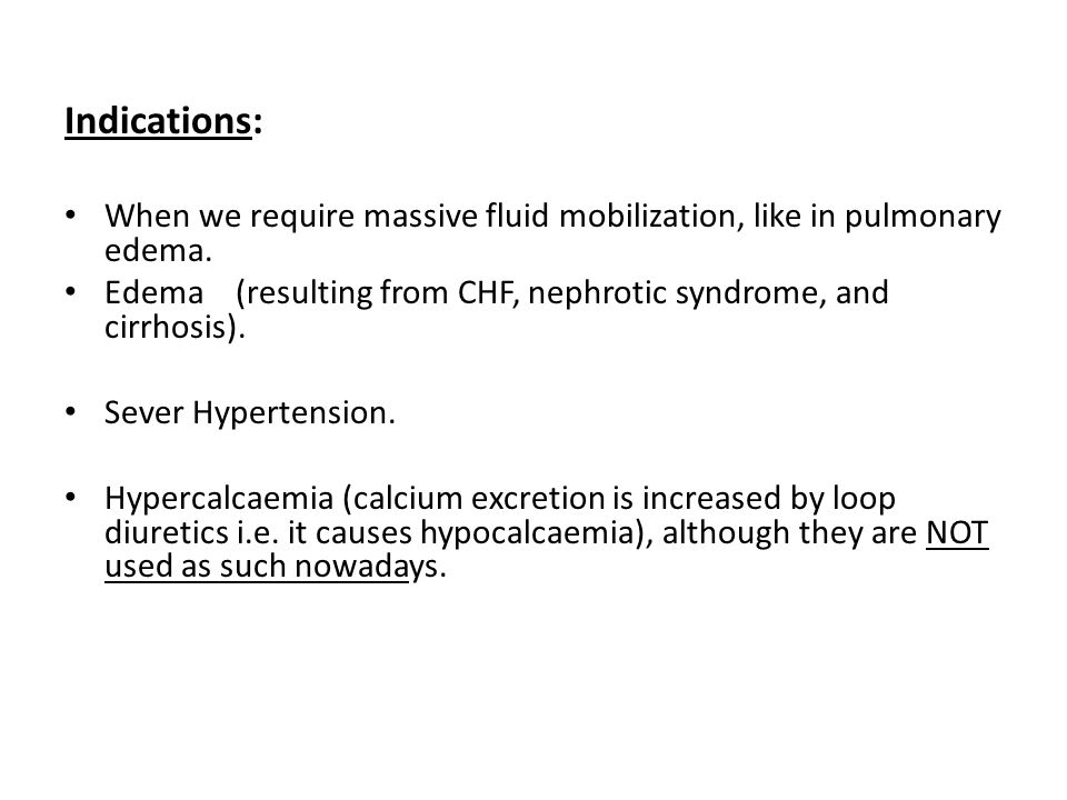 Indications: When we require massive fluid mobilization, like in pulmonary edema.