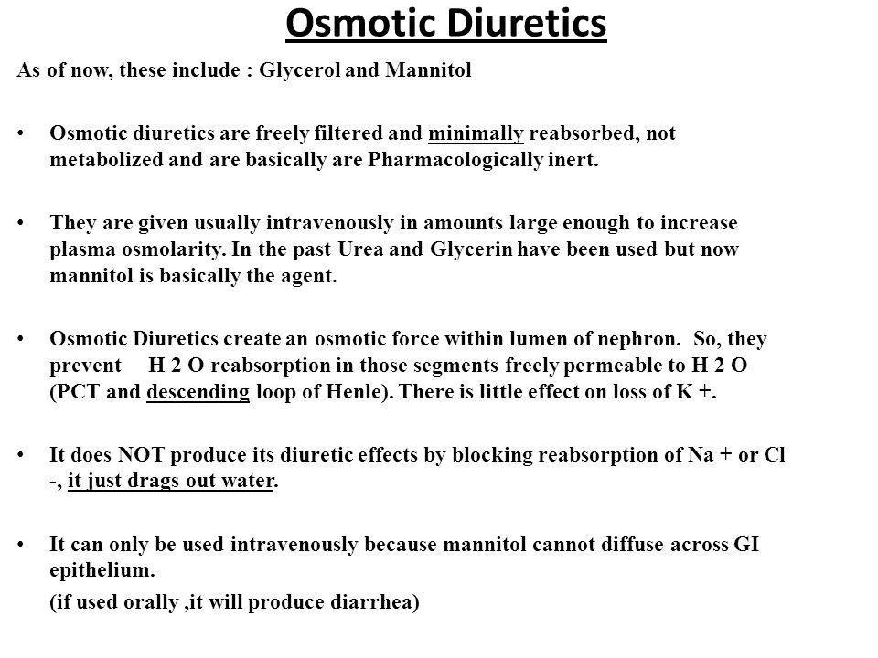 Osmotic Diuretics As of now, these include : Glycerol and Mannitol