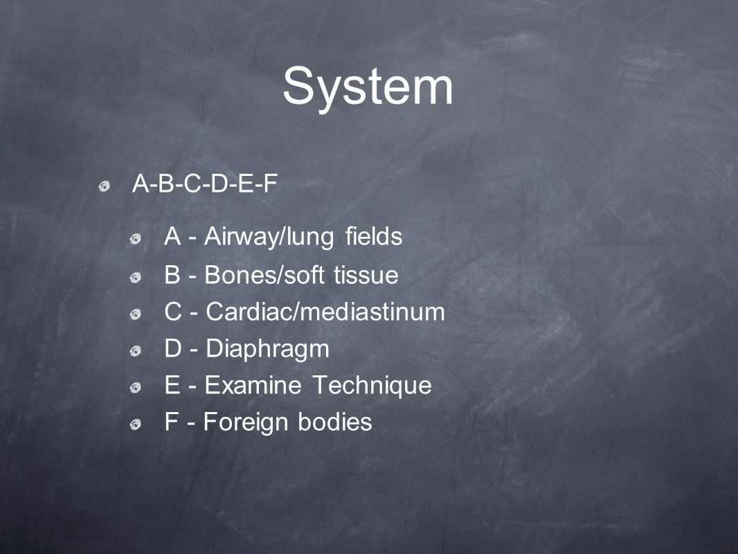 System A-B-C-D-E-F A - Airway/lung fields B - Bones/soft tissue