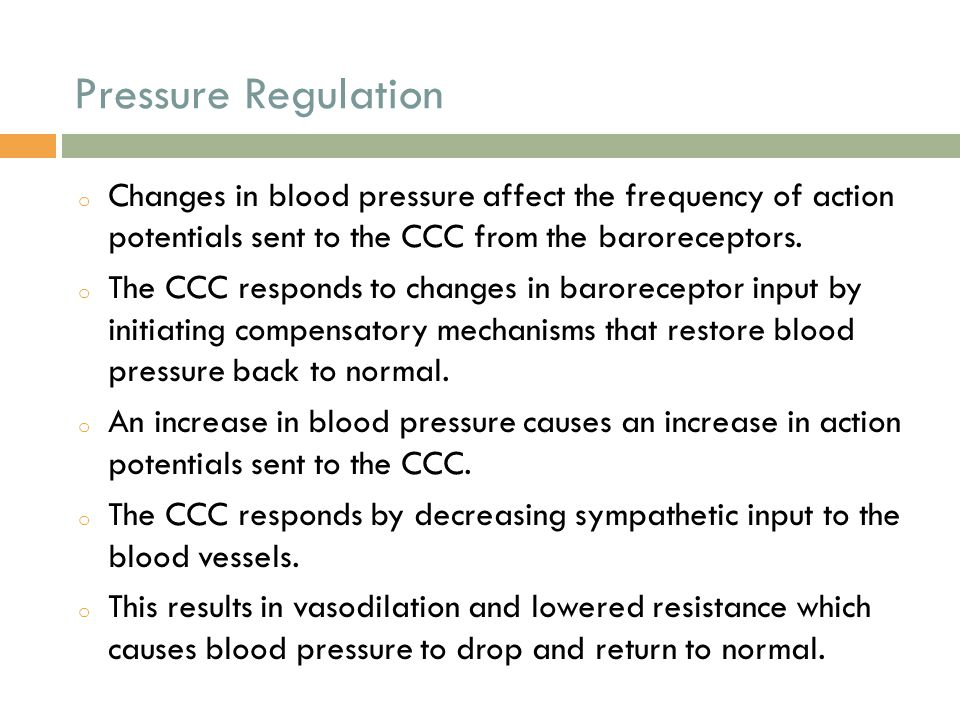 Pressure Regulation Changes in blood pressure affect the frequency of action potentials sent to the CCC from the baroreceptors.
