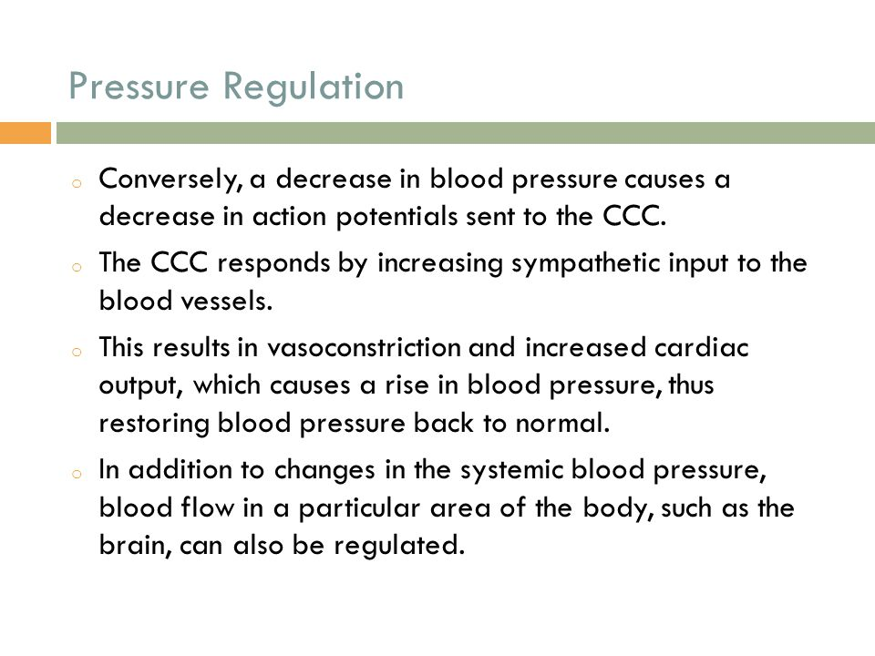 Pressure Regulation Conversely, a decrease in blood pressure causes a decrease in action potentials sent to the CCC.