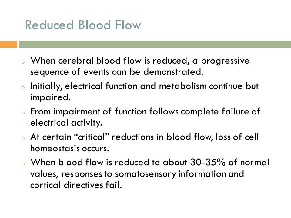 Reduced Blood Flow When cerebral blood flow is reduced, a progressive sequence of events can be demonstrated.