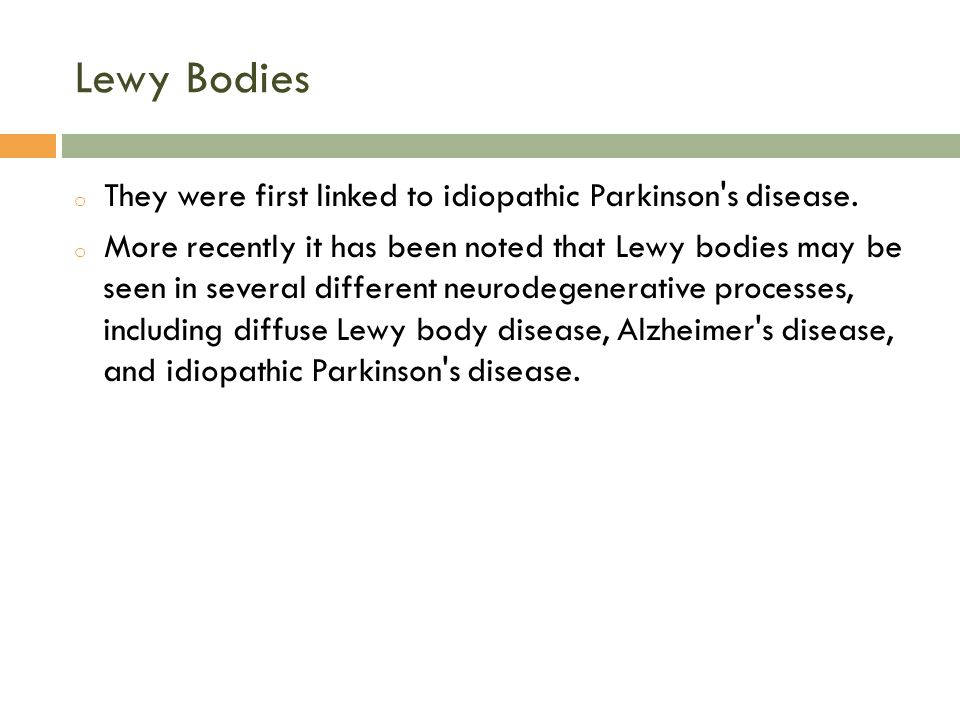Lewy Bodies They were first linked to idiopathic Parkinson s disease.
