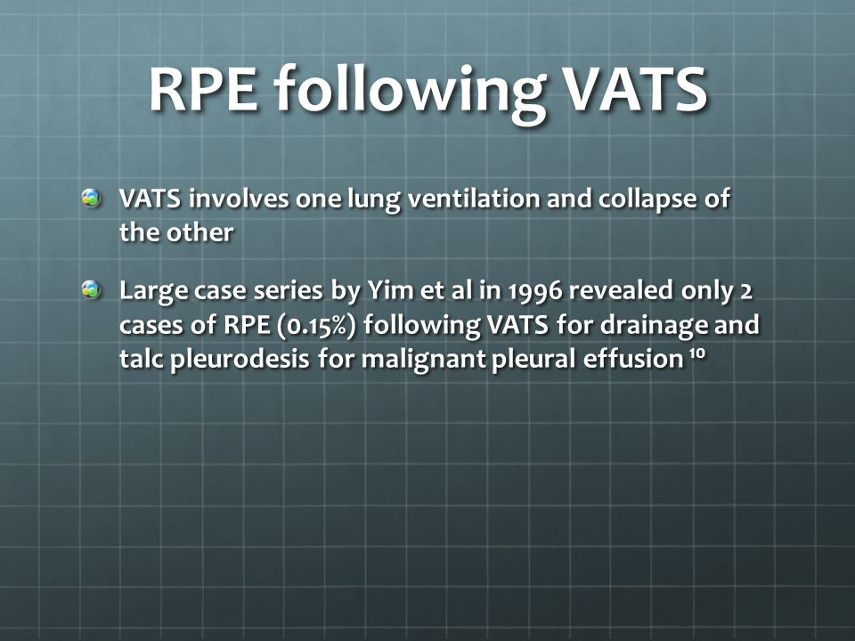RPE following VATS VATS involves one lung ventilation and collapse of the other.
