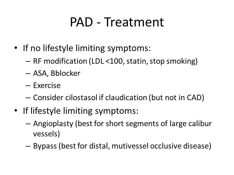 PAD - Treatment If no lifestyle limiting symptoms: