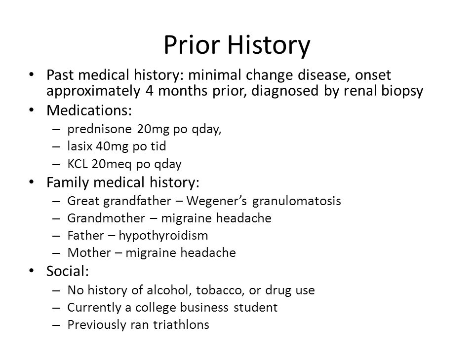 Prior History Past medical history: minimal change disease, onset approximately 4 months prior, diagnosed by renal biopsy.