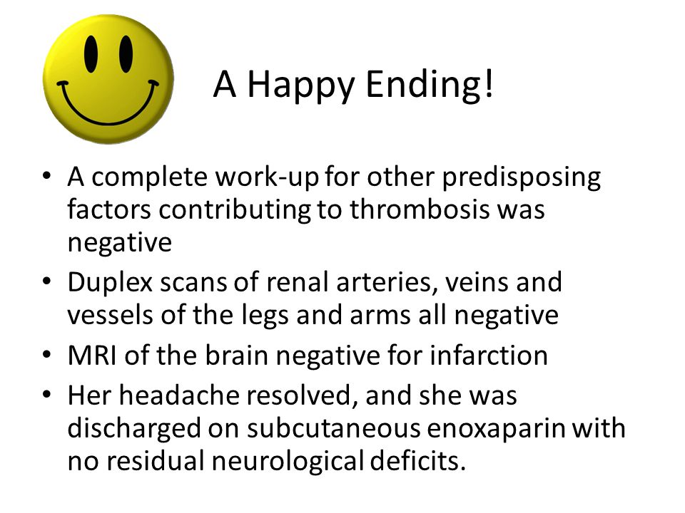 A Happy Ending! A complete work-up for other predisposing factors contributing to thrombosis was negative.
