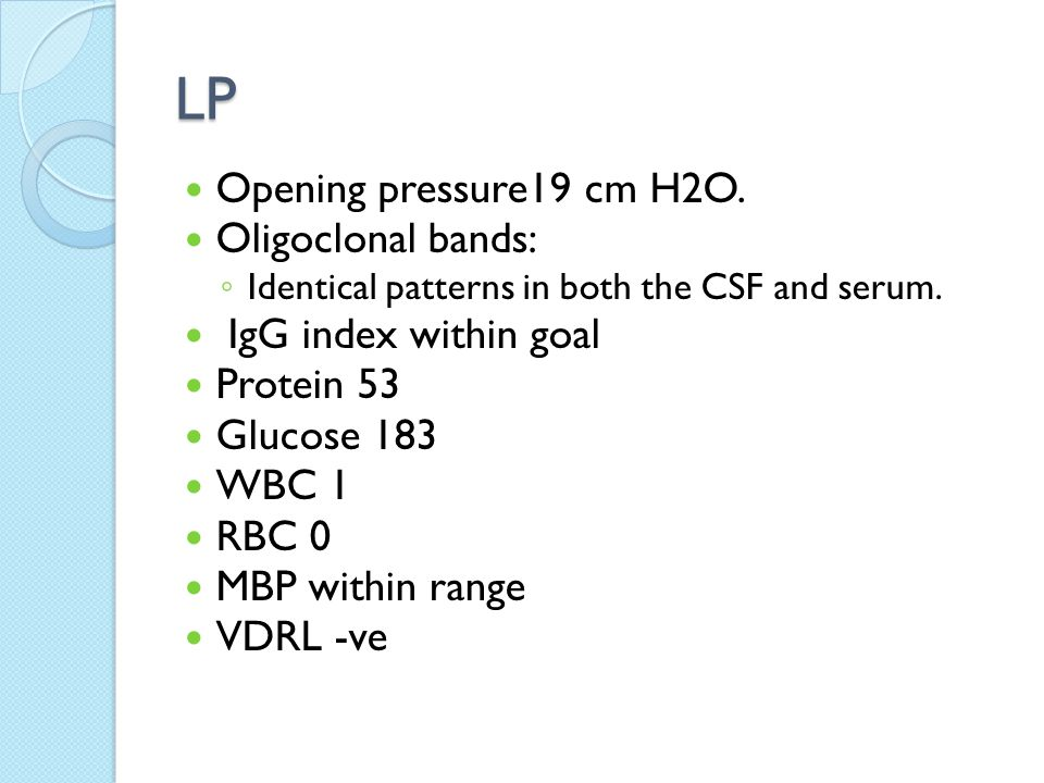 LP Opening pressure19 cm H2O. Oligoclonal bands: IgG index within goal