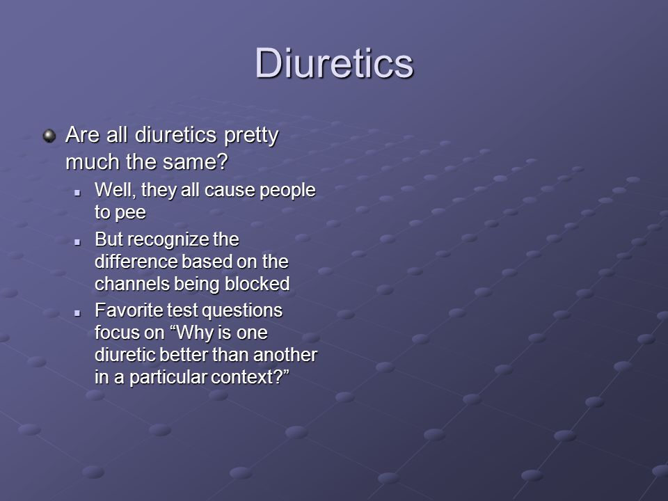 Diuretics Are all diuretics pretty much the same