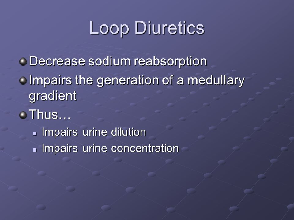 Loop Diuretics Decrease sodium reabsorption
