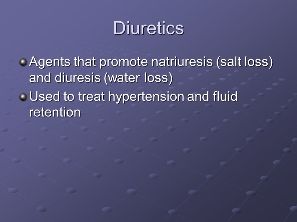 Diuretics Agents that promote natriuresis (salt loss) and diuresis (water loss) Used to treat hypertension and fluid retention.