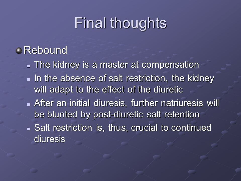 Final thoughts Rebound The kidney is a master at compensation