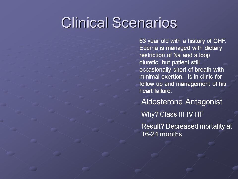 Clinical Scenarios Aldosterone Antagonist Why Class III-IV HF