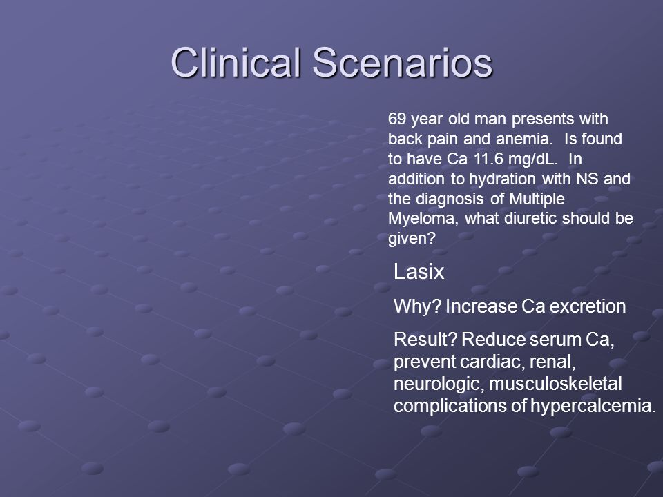 Clinical Scenarios Lasix Why Increase Ca excretion