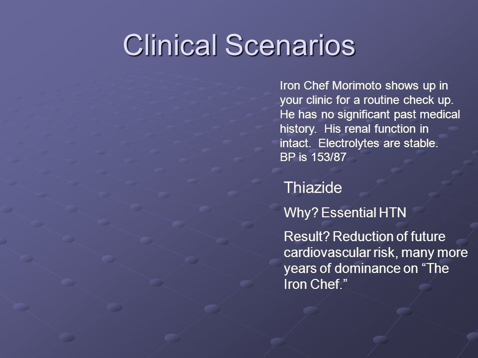 Clinical Scenarios Thiazide Why Essential HTN