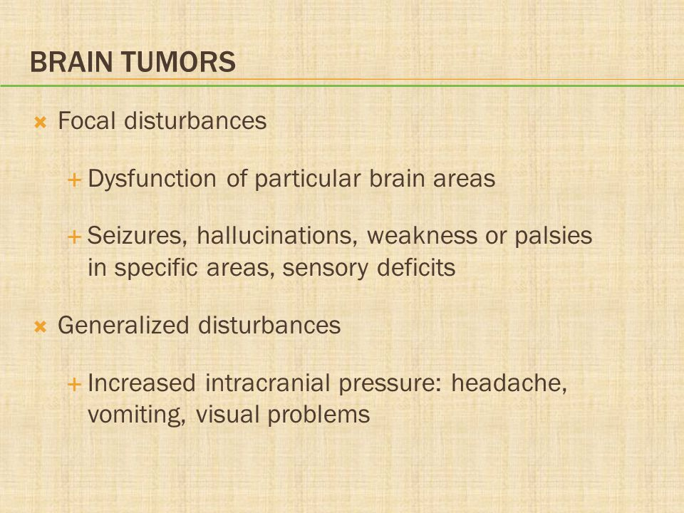 Brain Tumors Focal disturbances Dysfunction of particular brain areas