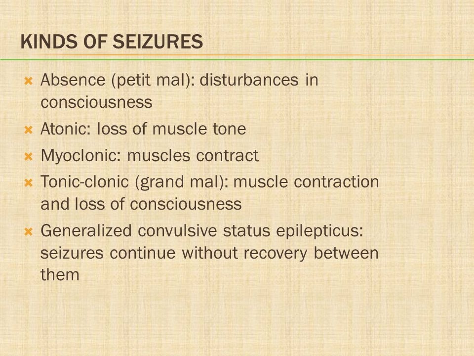 Kinds of Seizures Absence (petit mal): disturbances in consciousness