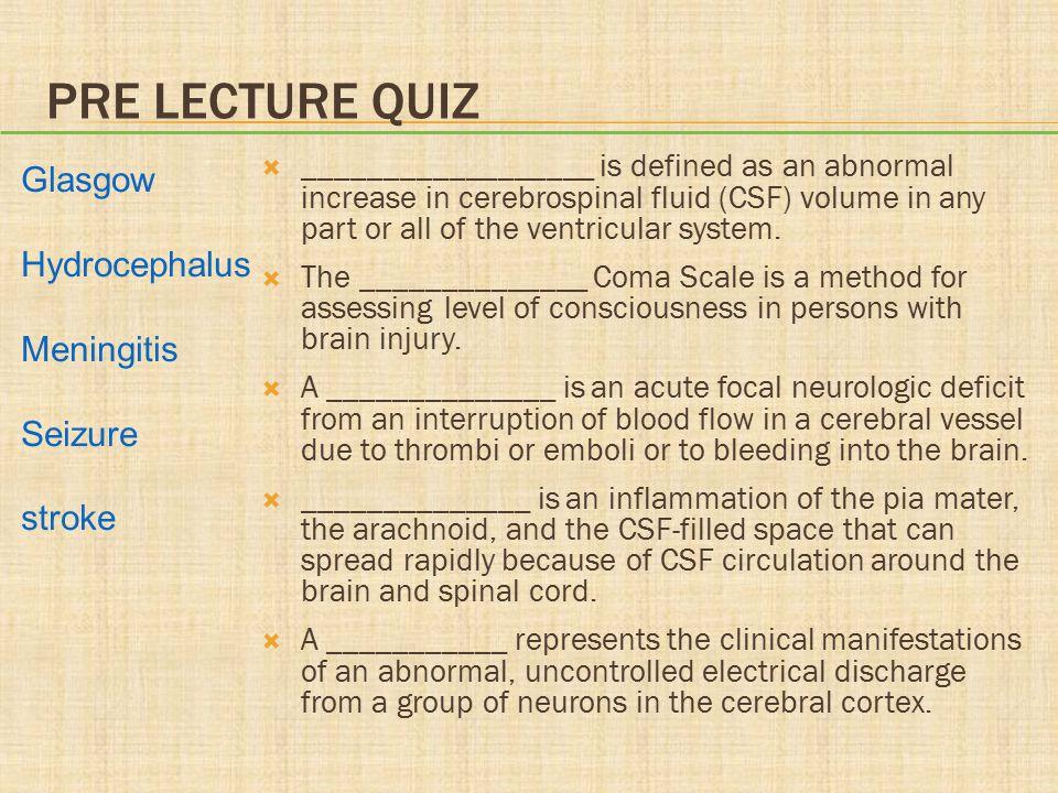 Pre lecture quiz Glasgow Hydrocephalus Meningitis Seizure stroke